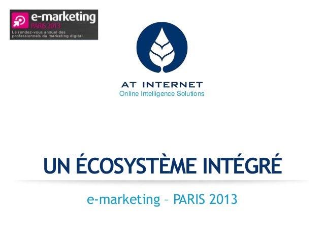 Online Intelligence SolutionsUN ÉCOSYSTÈME INTÉGRÉ   e-marketing – PARIS 2013