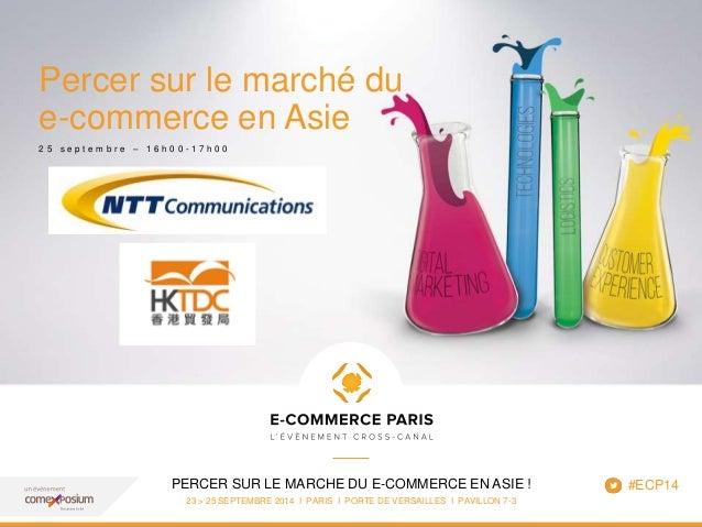 www.ecommerceparis.com  Percer sur le marché du  e-commerce en Asie  2 5 s e p t e m b r e – 1 6 h 0 0 - 1 7 h 0 0  PERCER...