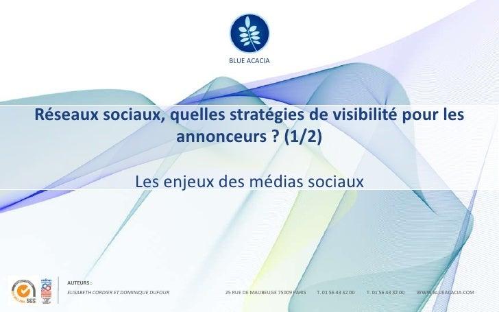 Réseaux sociaux, quelles stratégies de visibilité pour les annonceurs ? (1/2)Les enjeux des médias sociaux<br />Elisabeth ...