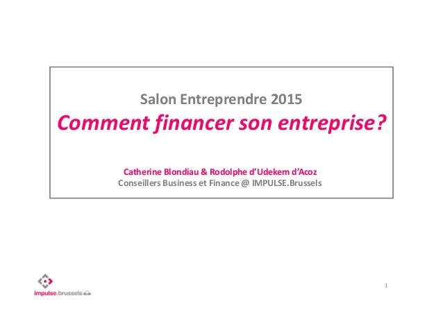 Salon Entreprendre 2015 Comment financer son entreprise? Catherine Blondiau & Rodolphe d'Udekem d'Acoz Conseillers Busines...
