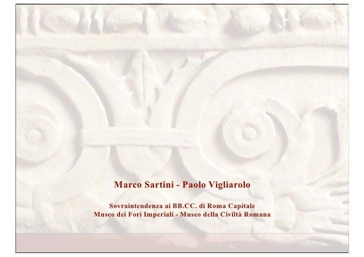 Marco Sartini - Paolo Vigliarolo     Sovraintendenza ai BB.CC. di Roma Capitale Museo dei Fori Imperiali - Museo della Civ...