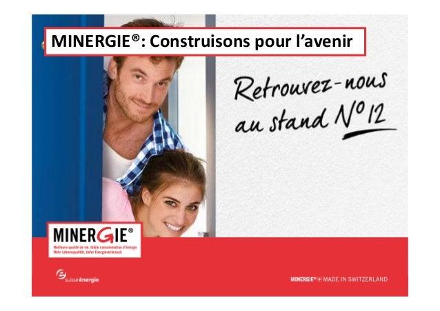 MINERGIE® – Salon Immobilier Lausanne|26 au 29 mars 2015 www.minergie.ch MINERGIE®: Construisons pour l'avenir