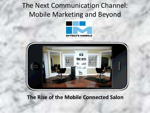 Title slide The Next Communication Channel: Mobile Marketing and Beyond The Rise of the Mobile Connected Salon