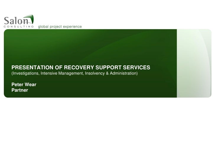 PRESENTATION OF RECOVERY SUPPORT SERVICES (Investigations, Intensive Management, Insolvency & Administration)  Peter Wear ...
