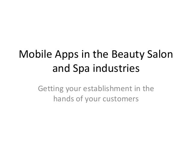 Mobile Apps in the Beauty Salon and Spa industries Getting your establishment in the hands of your customers