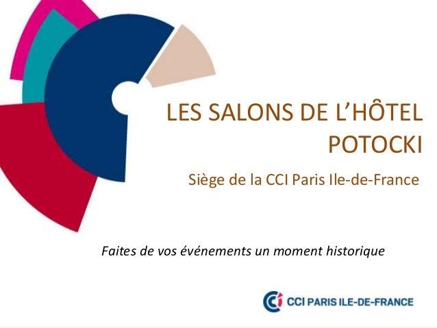 LES SALONS DE L'HȎTEL POTOCKI Siège de la CCI Paris Ile-de-France  Faites de vos événements un moment historique