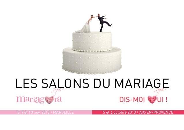 8, 9 et 10 nov. 2013 / Marseille 5 et 6 octobre 2013 / AIX-EN-PROVENCE LES SALONS DU MARIAGE