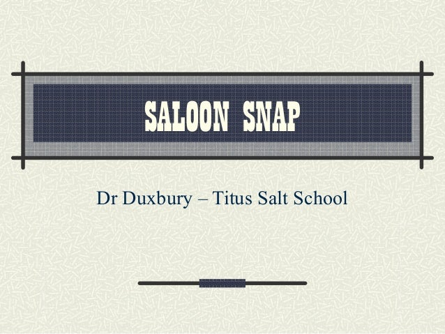 SALOON SNAP Dr Duxbury – Titus Salt School