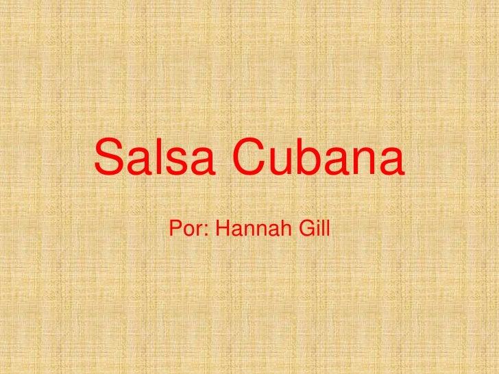 Salsa Cubana  Por: Hannah Gill