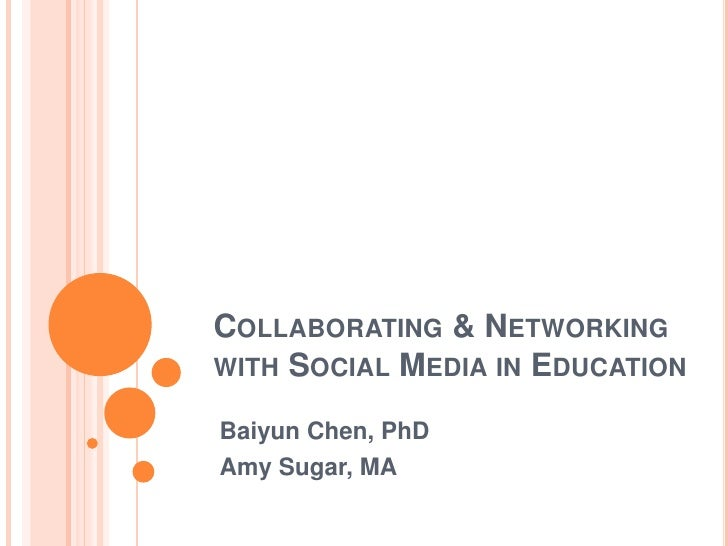 Collaborating & Networking with Social Media in Education<br />Baiyun Chen, PhD<br />Amy Sugar, MA<br />