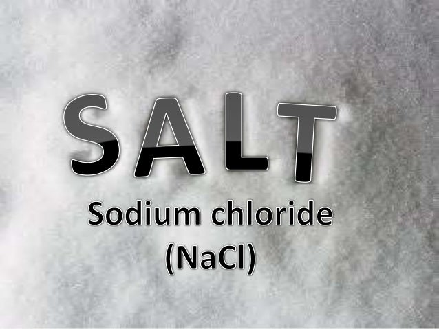 Sodium chloride also known as salt, common salt, table salt or halite, it is an ionic compound with the formula (NaCl), it...