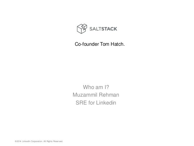 ©2014 LinkedIn Corporation. All Rights Reserved. Who am I? Muzammil Rehman SRE for Linkedin Co-founder Tom Hatch.