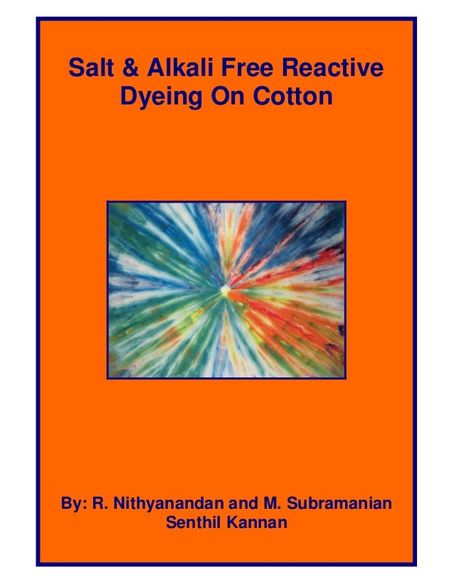 Presented By: www.fibre2fashion.com Salt & Alkali Free Reactive Dyeing On Cotton By: R. Nithyanandan and M. Subramanian Se...