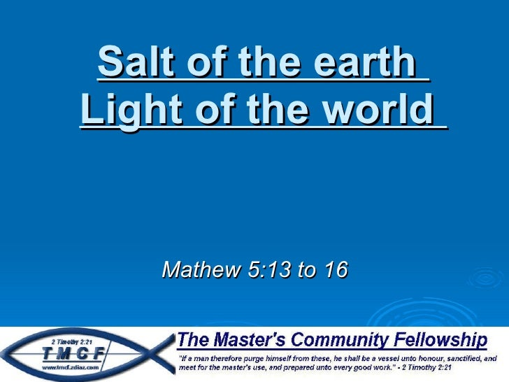 Salt of the earth  Light of the world  Mathew 5:13 to 16