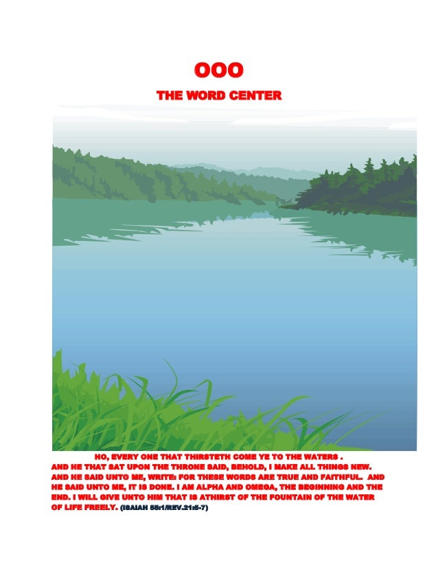 OOO THE WORD CENTER HO, EVERY ONE THAT THIRSTETH COME YE TO THE WATERS . AND HE THAT SAT UPON THE THRONE SAID, BEHOLD, I M...