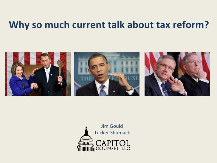 Why so much current talk about tax reform?   Jim Gould Tucker Shumack