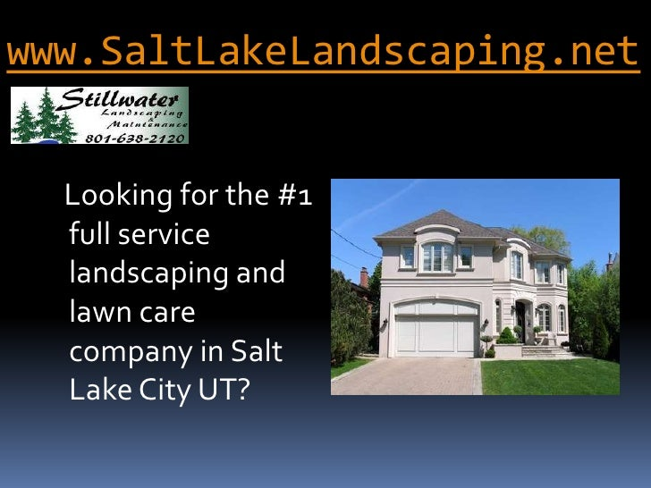 www.SaltLakeLandscaping.net<br />   Looking for the #1 full service landscaping and lawn care company in Salt Lake City UT...