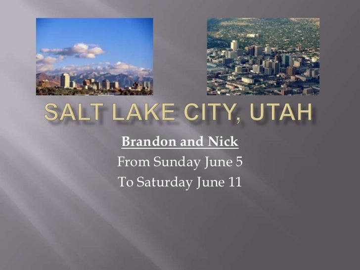Salt lake city, utah<br />Brandon and Nick<br />From Sunday June 5<br />To Saturday June 11<br />