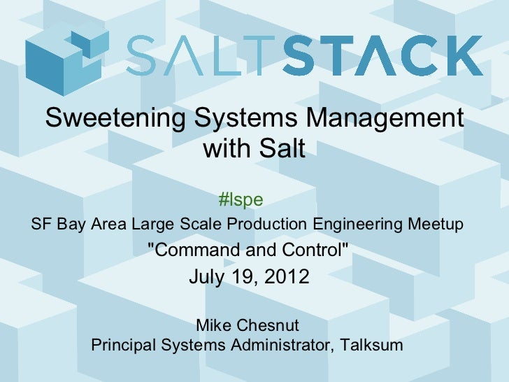 Sweetening Systems Management             with Salt                       #lspeSF Bay Area Large Scale Production Engineer...