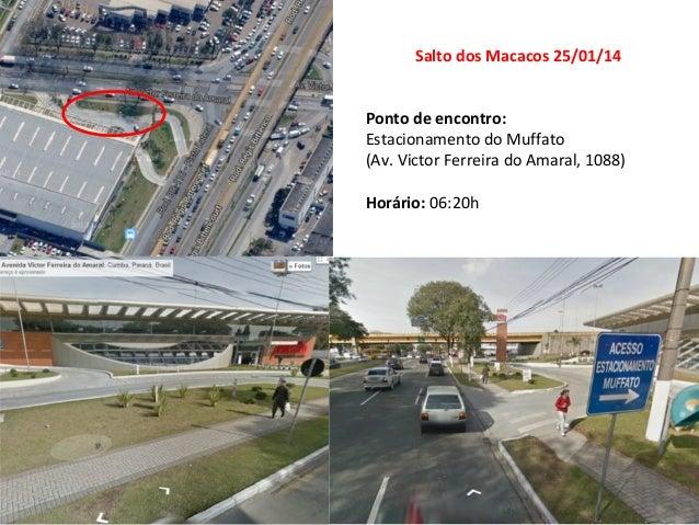 Salto dos Macacos 25/01/14 Ponto de encontro: Estacionamento do Muffato (Av. Victor Ferreira do Amaral, 1088) Horário: 06:...
