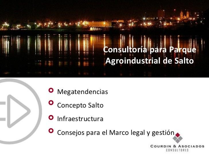 Consultoría para Parque Agroindustrial de Salto Megatendencias Concepto Salto Infraestructura Consejos para el Marco legal...