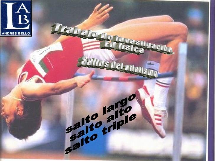 Trabajo de investigación, Ed física Saltos del atletismo salto largo salto alto salto triple