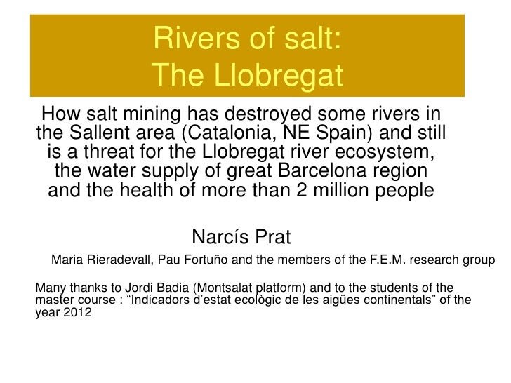 Rivers of salt:                    The Llobregat How salt mining has destroyed some rivers inthe Sallent area (Catalonia, ...