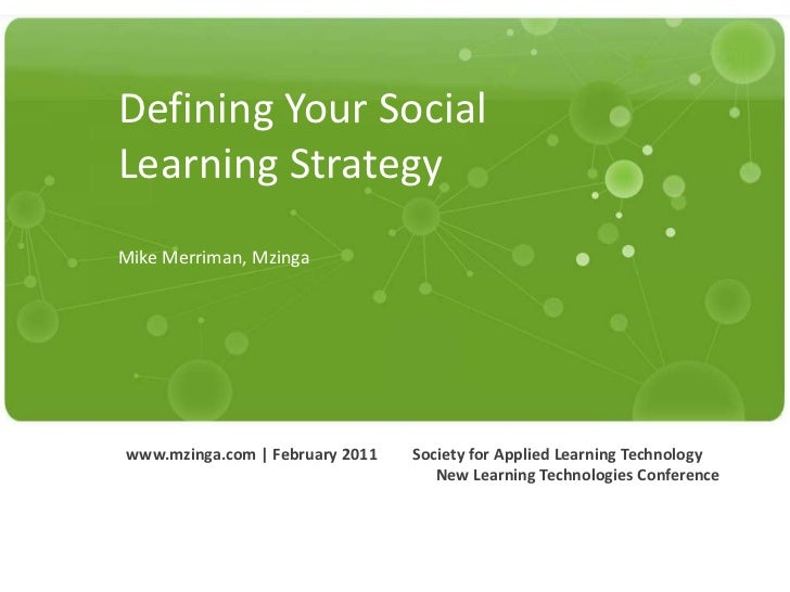 Defining Your Social Learning StrategyMike Merriman, Mzinga<br />www.mzinga.com | February 2011<br />Society for Applied L...