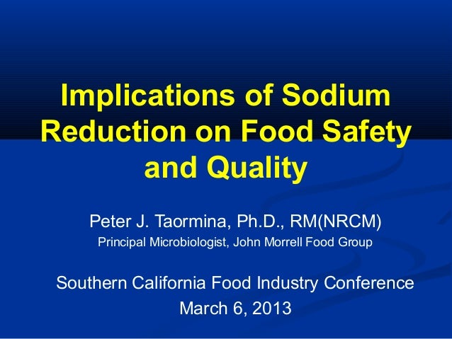 Implications of Sodium Reduction on Food Safety and Quality Peter J. Taormina, Ph.D., RM(NRCM) Principal Microbiologist, J...