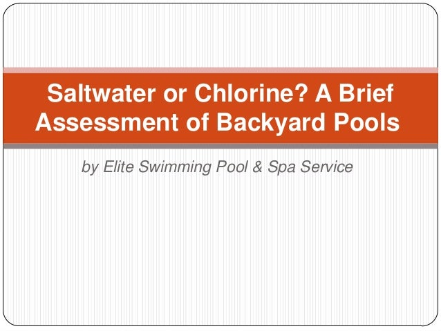Saltwater or Chlorine? A BriefAssessment of Backyard Pools   by Elite Swimming Pool & Spa Service