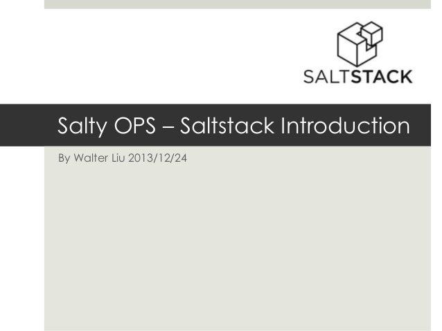 Salty OPS – Saltstack Introduction By Walter Liu 2013/12/24