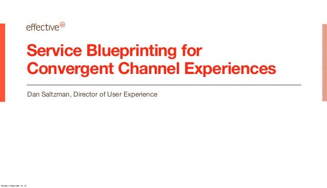 Service Blueprinting for Convergent Channel Experiences Dan Saltzman, Director of User Experience Monday, September 16, 13