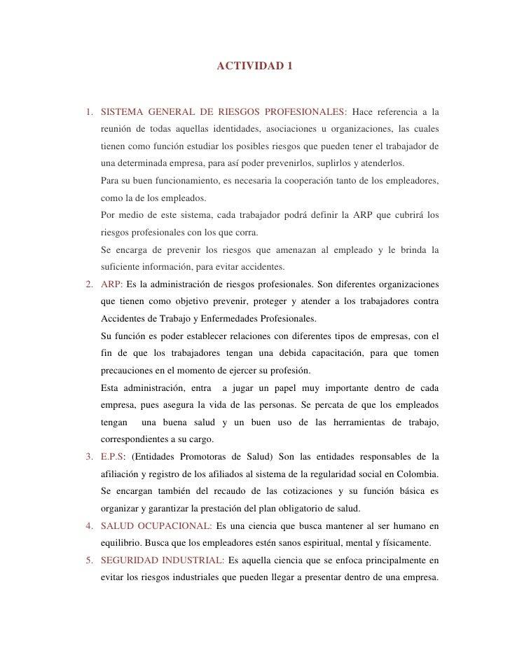 ACTIVIDAD 1<br />SISTEMA GENERAL DE RIESGOS PROFESIONALES: Hace referencia a la reunión de todas aquellas identidades, aso...