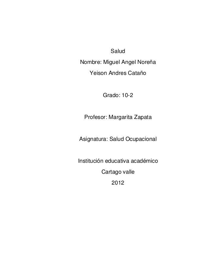 SaludNombre: Miguel Angel Noreña    Yeison Andres Cataño         Grado: 10-2  Profesor: Margarita ZapataAsignatura: Salud ...