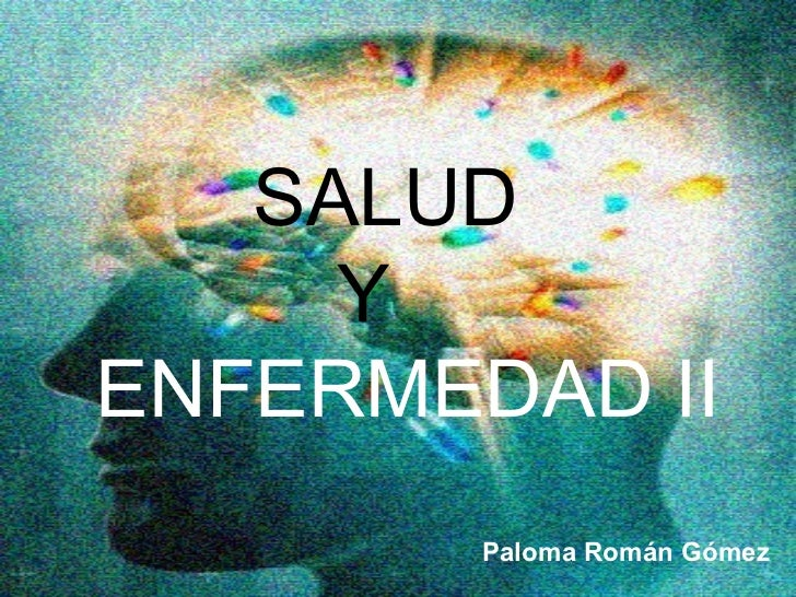 SALUD Y    ENFERMEDAD II Paloma Román Gómez