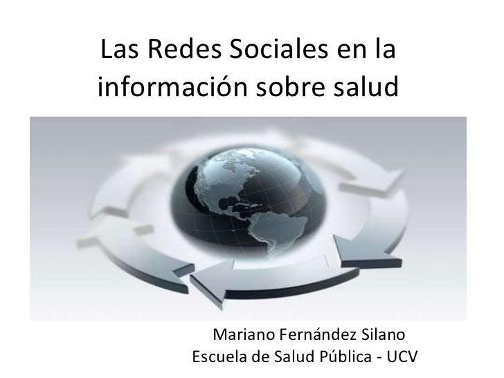 Las Redes Sociales en la información sobre salud Mariano Fernández Silano Escuela de Salud Pública - UCV