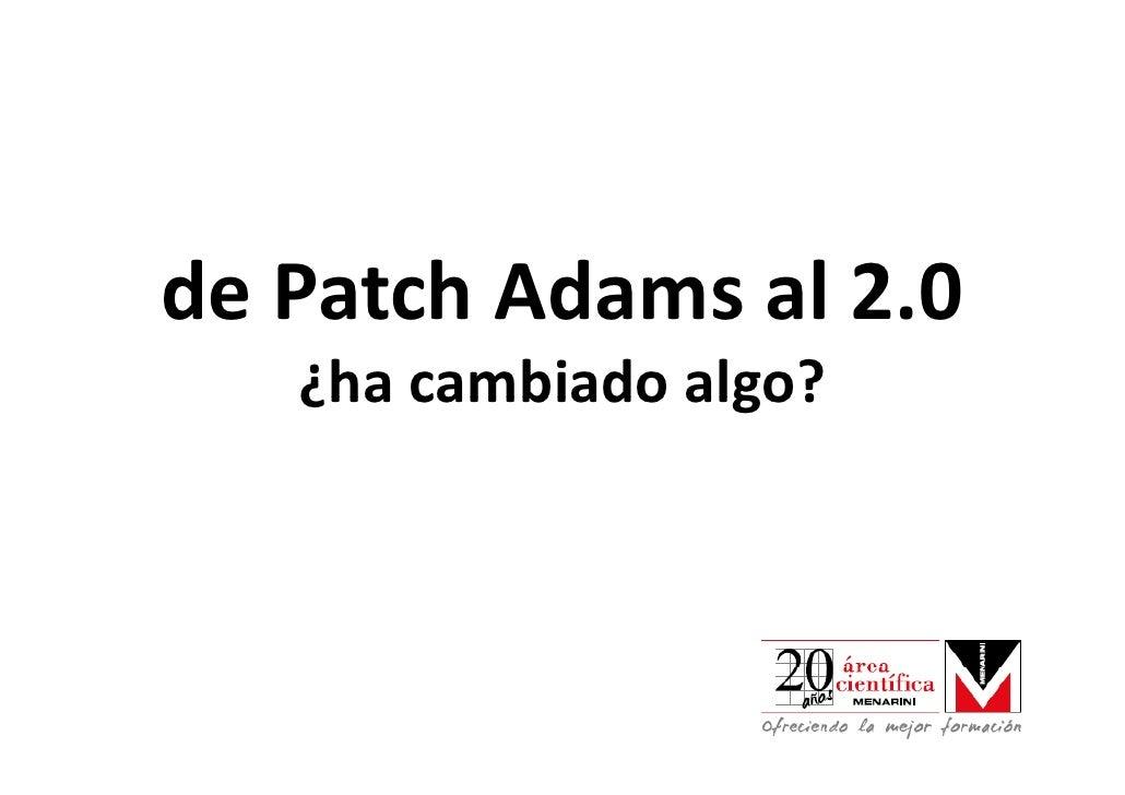 dePatch Adamsal2.0de Patch Adams al 2.0   ¿hacambiadoalgo?   ¿ha cambiado algo?