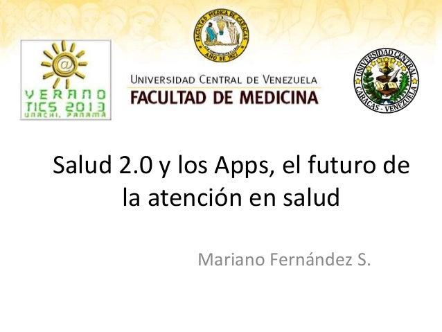 Salud 2.0 y los Apps, el futuro de      la atención en salud             Mariano Fernández S.