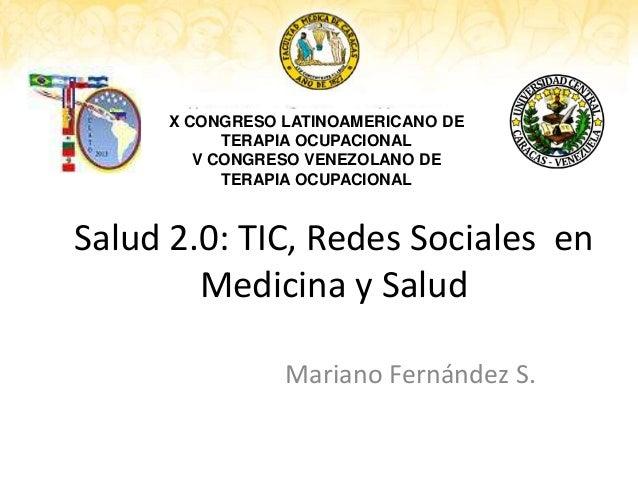 X CONGRESO LATINOAMERICANO DE TERAPIA OCUPACIONAL V CONGRESO VENEZOLANO DE TERAPIA OCUPACIONAL  Salud 2.0: TIC, Redes Soci...