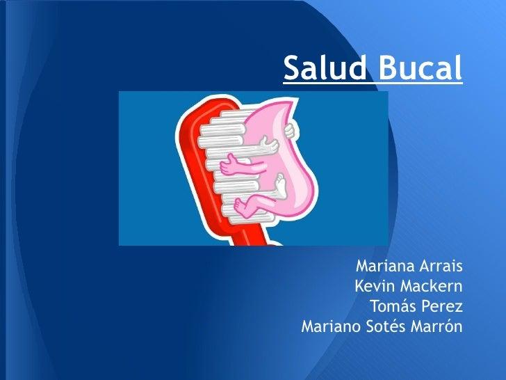 Salud Bucal       Mariana Arrais       Kevin Mackern         Tomás Perez Mariano Sotés Marrón