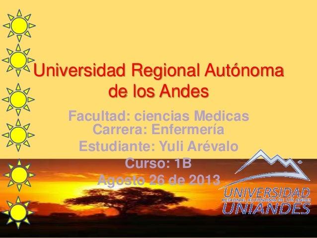 Universidad Regional Autónoma de los Andes Facultad: ciencias Medicas Carrera: Enfermería Estudiante: Yuli Arévalo Curso: ...