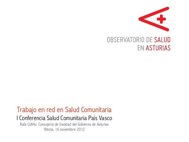 Trabajo en red en Salud ComunitariaI Conferencia Salud Comunitaria País Vasco Rafa Cofiño. Consejería de Sanidad del Gobie...