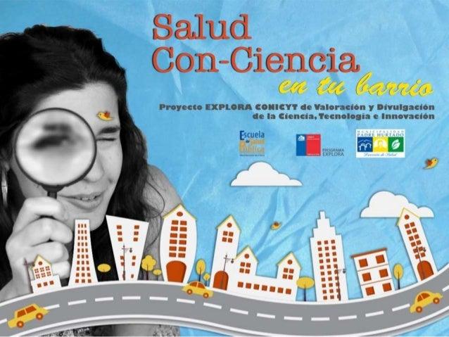 """""""Salud Con-Ciencia en tu Barrio"""" Marzo 2014 Explora-Conicyt Proyecto N°ED18_V001 Valoración de la Ciencia y la Tecnología"""