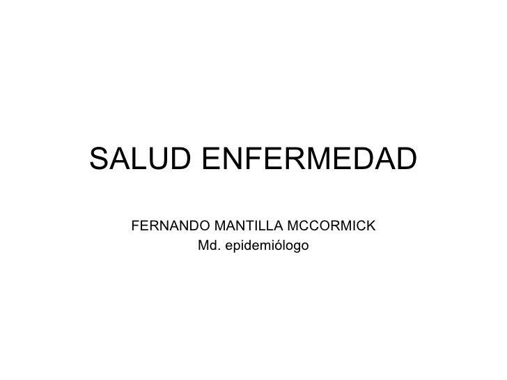 SALUD ENFERMEDAD FERNANDO MANTILLA MCCORMICK Md. epidemiólogo