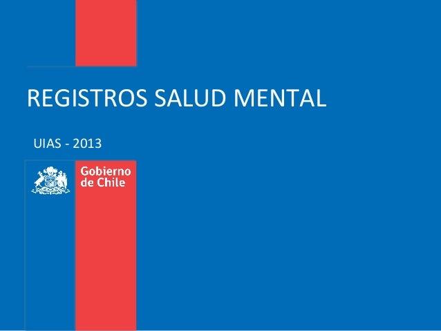 UIAS - 2013 REGISTROS SALUD MENTAL