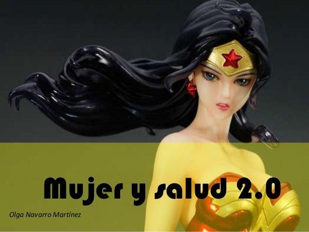 Mujer y salud 2.0Olga Navarro Martínez