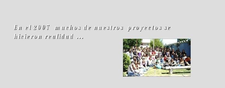En el 2007  muchos de nuestros  proyectos se hicieron realidad …