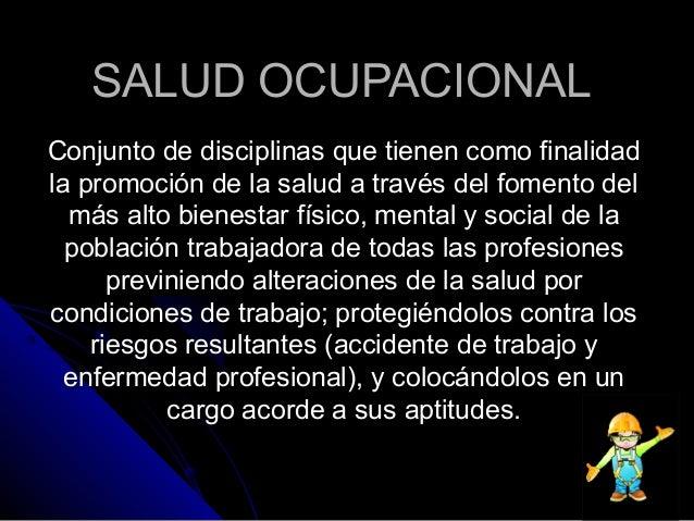 SALUD OCUPACIONALSALUD OCUPACIONAL Conjunto de disciplinas que tienen como finalidadConjunto de disciplinas que tienen com...