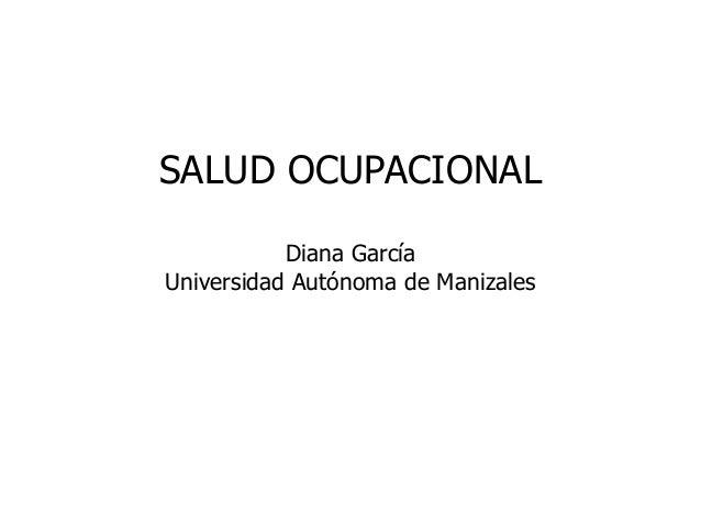 SALUD OCUPACIONAL           Diana GarcíaUniversidad Autónoma de Manizales