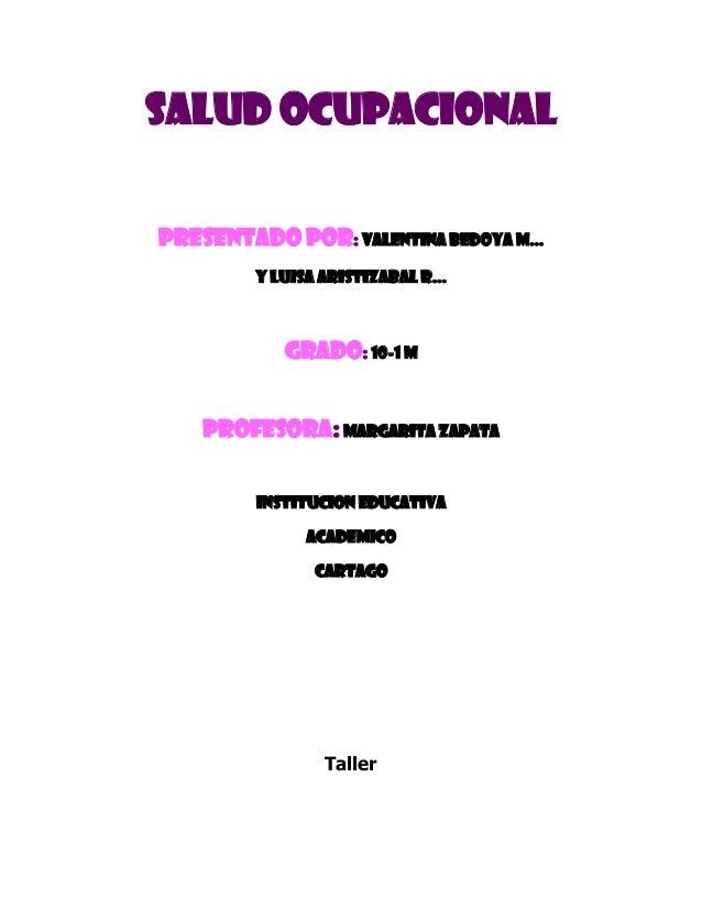 SALUD OCUPACIONALPRESENTADO POR: VALENTINA BEDOYA M…        Y LUISA ARISTIZABAL R…           GRADO: 10-1 M    PROFESORA: M...
